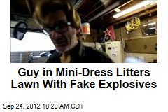 Guy in Mini-Dress Litters Lawn With Fake Explosives