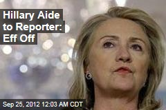 Hillary Aide to Reporter: Eff Off