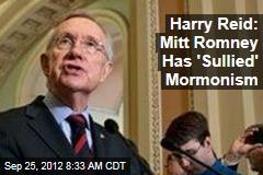 Harry Reid: Mitt Romney Has 'Sullied' Mormonism