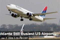 Atlanta Still Busiest US Airport