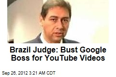 Brazil Judge: Bust Google Boss for YouTube Videos