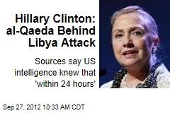 Hillary Clinton: al-Qaeda Behind Libya Attack