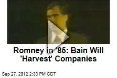 Romney in '85: Bain Will 'Harvest' Companies