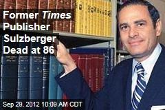 Former Times Publisher Sulzberger Dead at 86