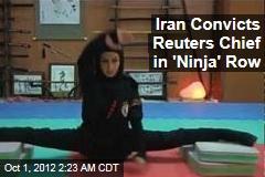 Iran Convicts Reuters Chief in 'Ninja' Row