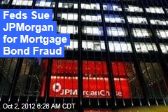 Feds Sue JPMorgan for 'Mortgage Bond Fraud'