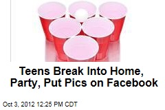 Teens Break Into Home, Party, Put Pics on Facebook