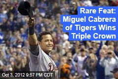 Rare Feat: Miguel Cabrera of Tigers Wins Triple Crown