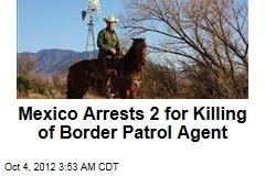 Mexico Arrests 2 for Killing of Border Patrol Agent