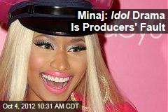 Minaj: Idol Drama Is Producers' Fault