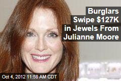 Burglars Swipe $127K in Jewels From Julianne Moore