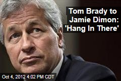 Tom Brady to Jamie Dimon: 'Hang In There'