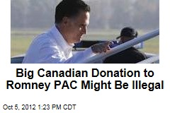 Big Canadian Donation to Romney PAC Might Be Illegal