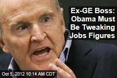 Ex-GE Boss: Obama Must Be Tweaking Jobs Figures