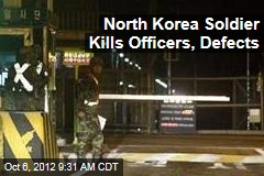 North Korea Soldier Kills Officers, Defects