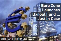 Euro Zone Launches Bailout Fund ... Just in Case