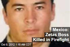 Mexico: Zetas Boss Killed in Firefight