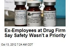 Ex-Employees at Drug Firm Say Safety Wasn't a Priority