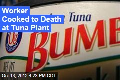 Worker Cooked to Death at Tuna Plant