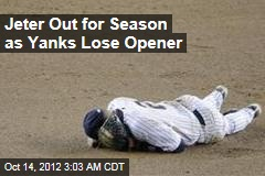 Jeter Out for Season as Yanks Lose Opener