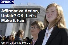 Affirmative Action, Unfair? OK, Let's Make It Fair