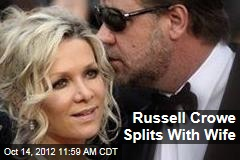 Russell Crowe Splits With Wife