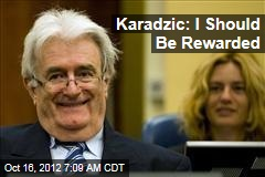 Karadzic: I Should Be Rewarded