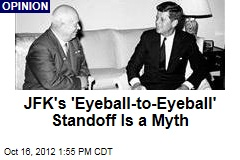 JFK's 'Eyeball-to-Eyeball' Standoff Is a Myth