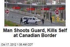 Man Shoots Guard, Kills Self at Canadian Border