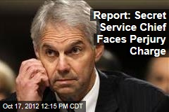 Report: Secret Service Chief Faces Perjury Charge