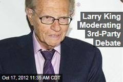 Larry King Moderating 3rd-Party Debate