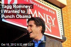 Tagg Romney: I Wanted to Punch Obama