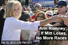 Ann Romney: If Mitt Loses, No More Races