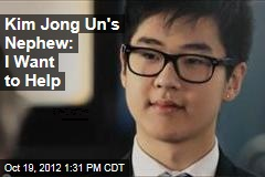 Kim Jong Un's Nephew: I Want to Help
