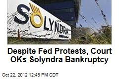 Despite Fed Protests, Court OKs Solyndra Bankruptcy