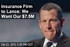 Insurance Firm to Lance: We Want Our $7.5M