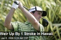 Weir Up By 1 Stroke in Hawaii