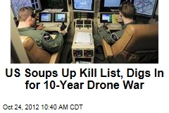 US Soups Up Kill List, Digs In for 10-Year Drone War