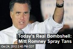 Today's Real Bombshell: Mitt Romney Spray Tans