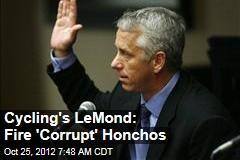 Cycling's LeMond: Fire 'Corrupt' Honchos