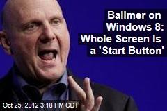 Ballmer on Windows 8: Whole Screen Is a 'Start Button'