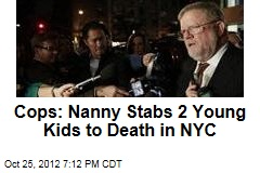 Cops: Nanny Stabs 2 Young Kids to Death in NYC