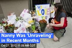 Nanny Was 'Unraveling' in Recent Months