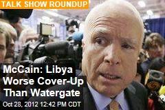 McCain: Libya Worse Cover-Up Than Watergate