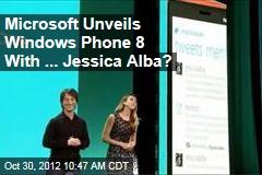 Microsoft Unveils Windows Phone 8 With ... Jessica Alba?