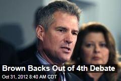 Brown Backs Out of 4th Debate