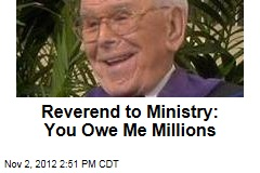 Reverend to Ministry: You Owe Me Millions