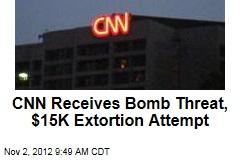 CNN Receives Bomb Threat, $15K Extortion Attempt