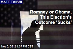 Romney or Obama, This Election's Outcome 'Sucks'