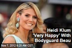 Heidi Klum 'Very Happy' With Bodyguard Beau